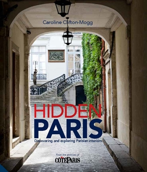 Hidden Paris Discovering and Exploring Parisian Interiors