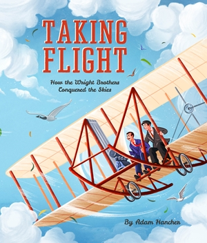 Taking Flight How the Wright Brothers Conquered the Skies