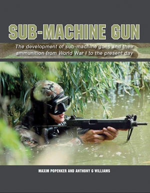 Sub-Machine Gun  The Development of Sub-Machine Guns and their Ammunition from World War 1 to the Present Day