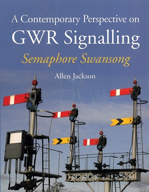 A Contemporary Perspective on GWR Signalling - Semaphore Swansong