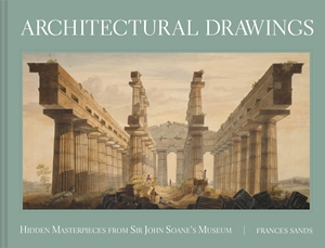 Architectural Drawings Hidden Masterpieces from Sir John Soane's Museum