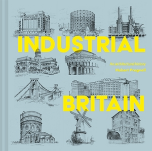 Industrial Britain An Architectural History