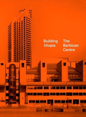 Building Utopia: The Barbican Centre