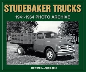 Studebaker Trucks 1941-1964 Photo Archive