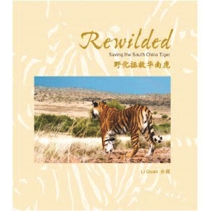 Rewilded Saving the South China Tiger