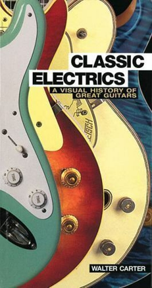 Classic Electrics A Visual History Of Great Guitars