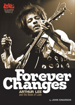 Forever Changes Arthur Lee and the Book Of Love - The Authorized Biography of Arthur Lee