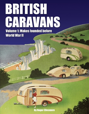British Caravans Volume1: Makes Founded Before World War II