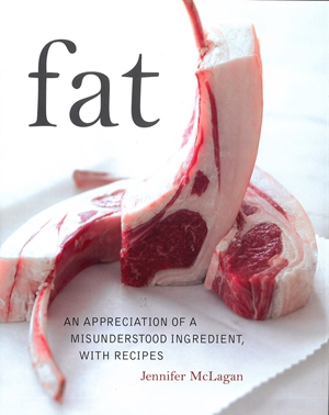 Fat An Appreciation of a Misunderstood Ingredient with Recipes
