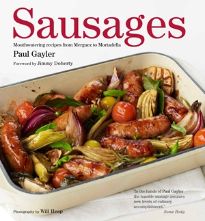 Sausages Mouthwatering Recipes from Merguez to Mortadella