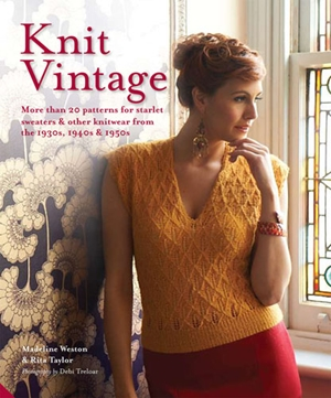Knit Vintage More than 20 patterns for starlet sweaters & other knitwear from the 1930s, 1940s & 1950s