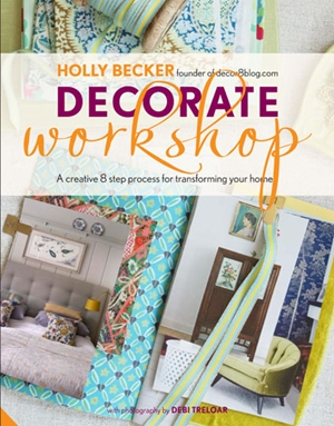 Decorate Workshop A Creative 8 Step Process for Transforming your Home