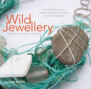 Wild Jewellery Materials • Techniques • Inspiration