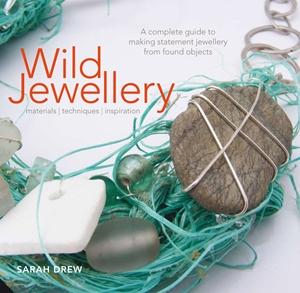 Wild Jewellery Materials • Techniques • Inspiration
