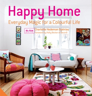 Happy Home Everyday Magic for a Colourful Home