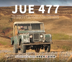 JUE 477 The remarkable history and restoration of the world's first production Land-Rover