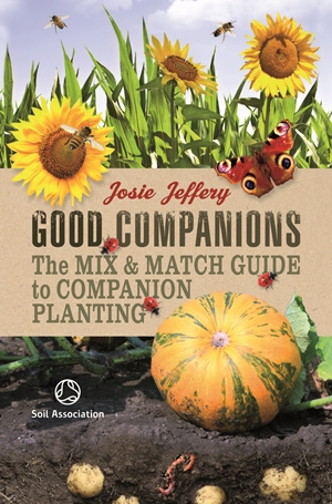Good Companions The Mix & Match Guide to Companion Planting