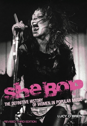 She Bop The definitive history of women in popular music. Revised third edition