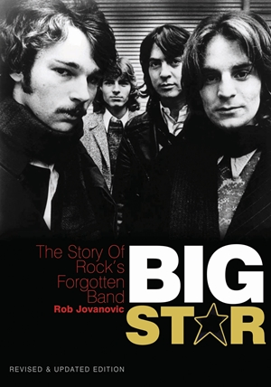 Big Star The story of rock's forgotten band - Revised & Updated Edition