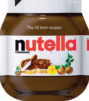 Nutella The 30 Best Recipes