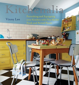 Kitchenalia Furnishing and Equipping Your Kitchen with Flea-Market Finds and Period Pieces