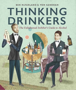 Thinking Drinkers The Enlightened Imbiber's Guide to Alcohol