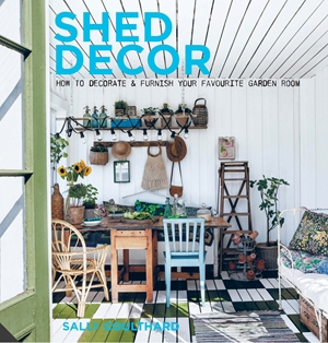 Shed Decor How to Decorate and Furnish your Favourite Garden Room