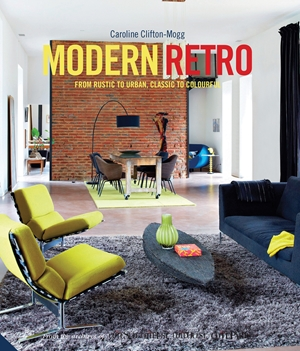 Modern Retro From Rustic to Urban, Classic to Colourful