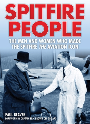 Spitfire People The men and women who made the Spitfire the aviation icon