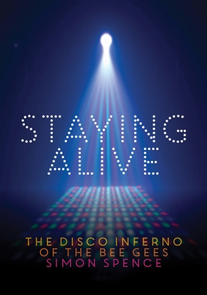 Staying Alive The Disco Inferno Of The Bee Gees