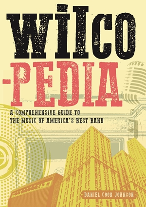 Wilcopedia A Comprehensive Guide to The Music of America's Best Band