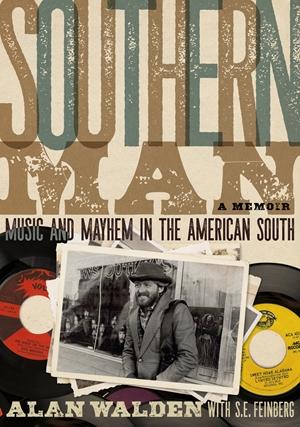 Southern Man Music & Mayhem In The American South: A Memoir