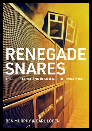 Renegade Snares The Resistance And Resilience Of Drum & Bass