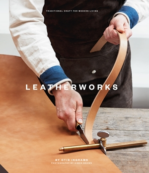 LeatherWorks Traditional Craft for Modern Living