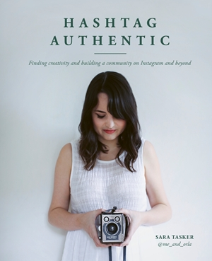 Hashtag Authentic Finding creativity and building a community on Instagram and beyond
