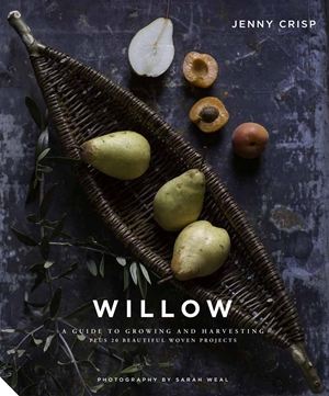 Willow A Guide to Growing and Harvesting - Plus 20 Beautiful Woven Projects