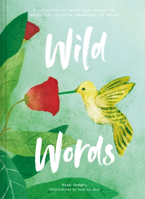 Wild Words A collection of words from around the world that describe happenings in nature