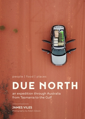 Due North An expedition through Australia from Tasmania to the Gulf
