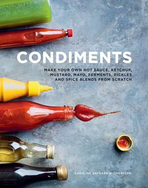 Condiments Make your own hot sauce, ketchup, mustard, mayo, ferments, pickles and spice blends from scratch