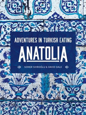 Anatolia Adventures in Turkish Eating