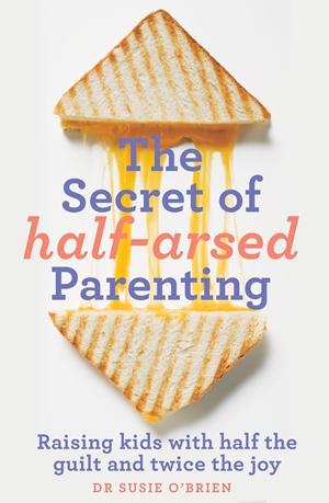 The Secret of Half-Arsed Parenting