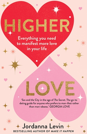 Higher Love Everything you need to manifest more love in your life
