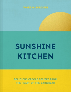 Sunshine Kitchen Delicious Creole recipes from the heart of the Caribbean