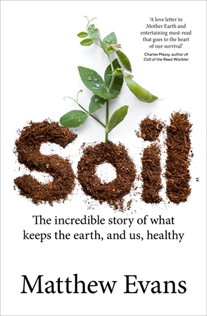 Soil The incredible story of what keeps the earth, and us, healthy