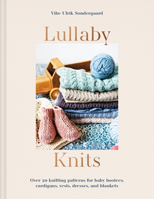 Lullaby Knits Over 20 knitting patterns for baby booties, cardigans, vests, dresses and blankets