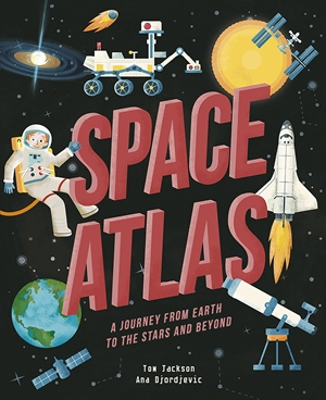 Space Atlas A journey from earth to the stars and beyond