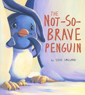 Not-So-Brave Penguin A Story About Overcoming Fears
