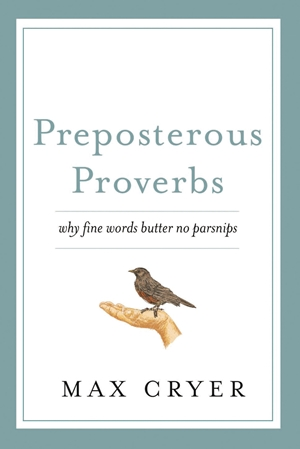 Preposterous Proverbs Why fine words butter no parsnips