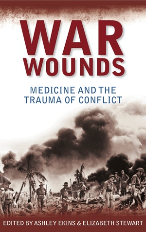 War Wounds Medicine and the trauma of conflict