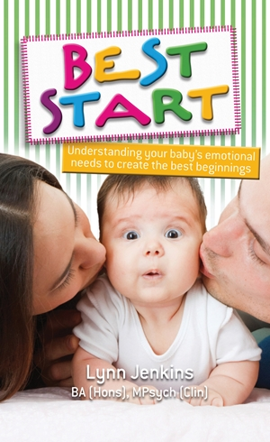 Best Start Understanding your baby's emotional needs to create the best beginnings